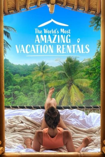 The World's Most Amazing Vacation Rentals Poster